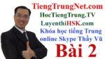 Khóa học tiếng Trung online Skype Bài 2 Khóa học tiếng Trung online miễn phí, Lớp học tiếng Trung online miễn phí, Học tiếng Trung online qua Skype, Học tiếng Trung Skype, Học tiếng Trung online free, Tài liệu học tiếng Trung online miễn phí tốt nhất, Học tiếng Trung Skype